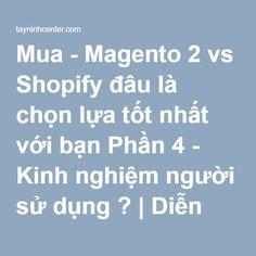 Mua - Magento 2 vs Shopify đâu là chọn lựa tốt nhất với bạn Phần 4 - Kinh nghiệm người sử dụng ? | Diễn đàn chia sẻ - Trung tâm mua bán Tây Ninh