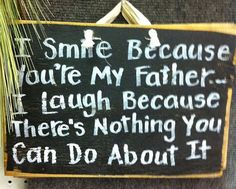 smile because youre father laugh because nothing you can do about it sign wood on Etsy, $9.99