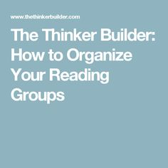 The Thinker Builder: How to Organize Your Reading Groups
