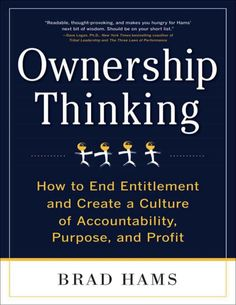 Ownership thinking  how to end entitlement and create a culture of accountability, purpose, and profit
