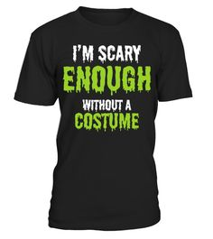 # I'm Scary Enough Without A Costume .  I'm Scary Enough Without A Costumepumpkin, Halloween, i, love, halloween, ghosts, enough, dabbing, unicorn, horror, face, mask, skeleton, tshirt, zombies, scary, love, halloween, jackolantern, halloween, skeleton, skeleton, costume, dabbing, skeleton, without, cute, skeleton, trick, or, treat, vampires, dabbing, pumpkin, halloween, costume, glow, in, the, dark, I'm, Scary, Enough, Without, A, Costume