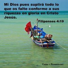 Mi Dios suplira todo lo que me falte conforme a sus riquezas en Gloria en Cristo Jesus. Amen!  Filipenses 4:19.