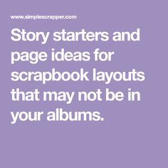 Story starters and page ideas for scrapbook layouts that may not be in your albums.