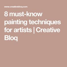 8 must-know painting techniques for artists | Creative Bloq                                                                                                                                                                                 More