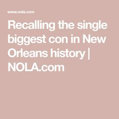 Recalling the single biggest con in New Orleans history | NOLA.com