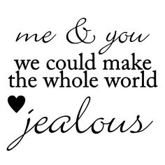 Me and You Could Make The Whole World Jealous Die-Cut Decal Car Window Wall Bumper Phone Laptop