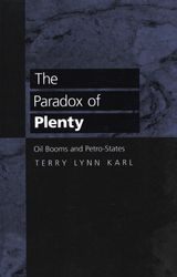 The Paradox of Plenty: Oil Booms and Petro-States ~ Terry Lynn Karl ~ University of California Press ~ 1997
