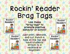"Brag tags are a great way to promote positive behavior at school! Award a brag tag when the student is showing the tag's behavior. These tags are for ""rockin' readers!""Just print, laminate and then cut the tags. Punch a hole at the top and attach to a necklace or keychain."