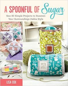A Spoonful of Sugar: Sew 20 Simple Projects to Sweeten Your Surroundings Zakka Style: Lisa Cox: 9781440243653: Amazon.com: Books