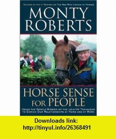 Horse Sense for People  Using the Gentle wisdom of the Join-Up Technique to Enrich Our Relationship at Home and at Work (9780676973327) Monty Roberts , ISBN-10: 0676973329  , ISBN-13: 978-0676973327 ,  , tutorials , pdf , ebook , torrent , downloads , rapidshare , filesonic , hotfile , megaupload , fileserve