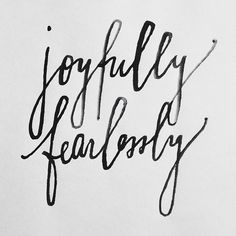 """calligraphy on point! also the two words I have dedicated myself to at different points of my life--""""fearlessly"""" inspired by t-swift for a while, and now """"joyfully"""" for multiple reasons"""
