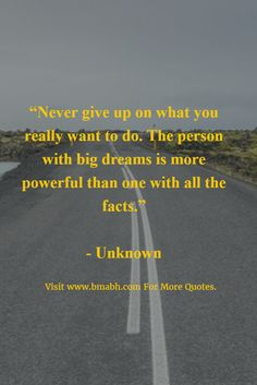 Never give up on what you really want to do.  #BMABH #Quotes