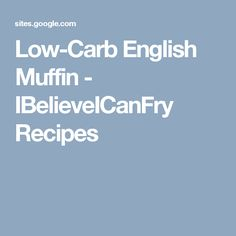 Low-Carb English Muffin - IBelieveICanFry Recipes