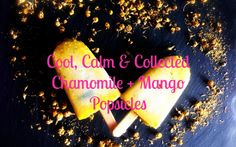 Cool, Calm & Collected with Chamomile + Mango Popsicles