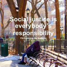 Social justice is everybody's responsibility.