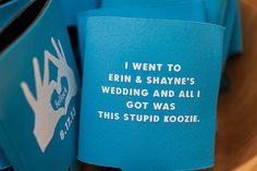 Haha!  Koozies are so common at weddings here that this just made me laugh. Not saying we need them, but this is so much better than the ones we received at other weddings.