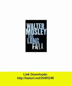 The Long Fall - The First Leonid Mcgill Mystery (9780297858287) Walter Mosley , ISBN-10: 0297858289  , ISBN-13: 978-0297858287 ,  , tutorials , pdf , ebook , torrent , downloads , rapidshare , filesonic , hotfile , megaupload , fileserve