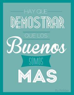 """""""Hay que demostrar que los buenos somos más"""" #Citas #Frases"""