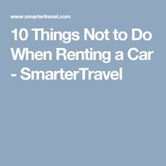 10 Things Not to Do When Renting a Car - SmarterTravel