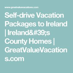 Self-drive Vacation Packages to Ireland | Ireland's County Homes | GreatValueVacations.com