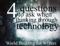 Four questions to ask when thinking through technology in your world building (Write for the King Blog)