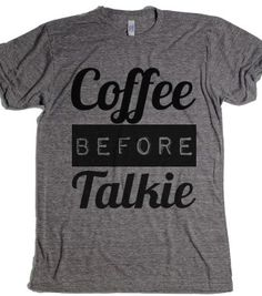 coffee before talkie - T-shirts, Organic Shirts, Hoodies, Kids Tees, Baby One-Pieces and Tote Bags