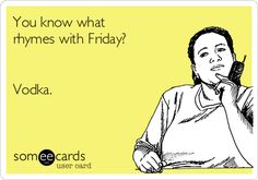 Free and Funny College Ecard: You know what rhymes with Friday? Create and send your own custom College ecard. Girl Quotes, Funny Quotes, It's Funny, Funny Stuff, What Rhymes, Drinking Quotes, Friday Humor, All Smiles, Humor