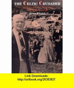 The celtic crusader The story of A.W.R. MacKenzie and the Gaelic College (9780889994836) James B Lamb , ISBN-10: 0889994838  , ISBN-13: 978-0889994836 ,  , tutorials , pdf , ebook , torrent , downloads , rapidshare , filesonic , hotfile , megaupload , fileserve