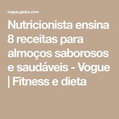 Nutricionista ensina 8 receitas para almoços saborosos e saudáveis - Vogue | Fitness e dieta Best Quotes, Good Food, Vogue, Math, Fitness, Dietitian, Easy Trifle Recipe, Teaching, Diet