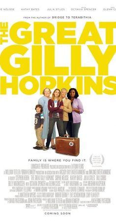 Directed by Stephen Herek. With Sophie Nélisse, Kathy Bates, Glenn Close, Octavia Spencer. wisecracking Gilly Hopkins finds herself shuffled from foster home to foster home until she meets Maime Trotter. Clare Foley, Trailers, Sophie Nelisse, Billy Magnussen, Katherine Paterson, Gus Fring, Top Drama, Sarah Lancaster, Bridge To Terabithia