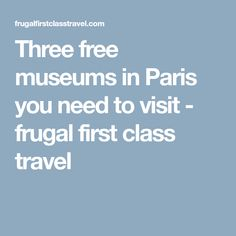 Three free museums in Paris you need to visit - frugal first class travel