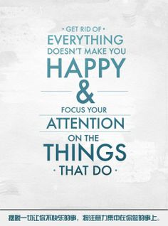 21 Positive Thought Quotes. get rid of everything that doesn't make you happy- FOCUS ON WHAT DOES.