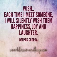 I wish you wish happiness joy and laughter  ~ Deepak Chopra #Quote www.dilachapelle.mylivehappy.com
