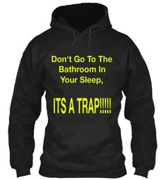 Don't Go To The Bathroom In Your Sleep It's A Trap!!!!! Black T-Shirt Front