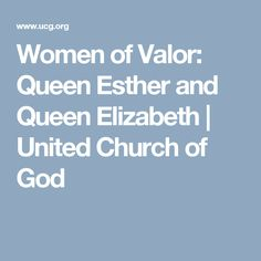 Women of Valor: Queen Esther and Queen Elizabeth | United Church of God