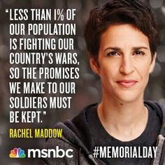 Message from Rachel Maddow. a Liberal! I do not hear Republicans fighting for our Unitary or Veterans! Rachel Maddow, We Are The World, In This World, Fear Of Women, German People, Jobs, Women In History, Social Justice, Memorial Day