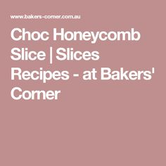 Choc Honeycomb Slice | Slices Recipes - at Bakers' Corner