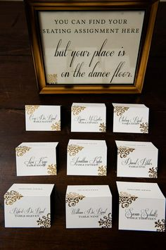 """love this sign for the escort cards """"You can find your seat here, but your place is on the dance floor"""" Made my own similar!"""