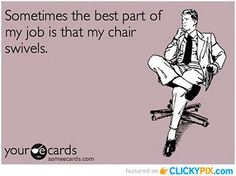 46 Funny E-Cards!! LOL!! OH yeah - I hung this up on my wall at work!