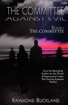 The Committee Against Evil Book I : The Committee: The Committee - Raymond Buckland
