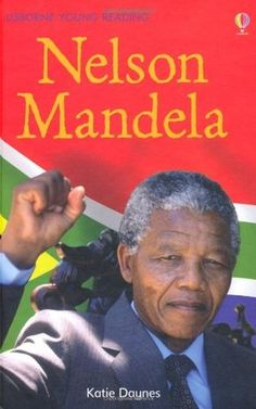Nelson Mandela by Katie Daynes 92 MANDELA How can a country's most wanted fugitive become its greatest leader? Follow Nelson Mandela's incredible story as he risks his life in a long fight for freedom.