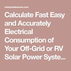 Calculate Fast Easy and Accurately Electrical Consumption of Your Off-Grid or RV Solar Power System. Build the Most Efficient Solar Power System Now! Rv Solar Panels, 100 Watt Solar Panel, Solar Power Calculator, Solar Power System, Electricity Usage, Off Grid Solar, Energy Projects, Solar Battery, Solar