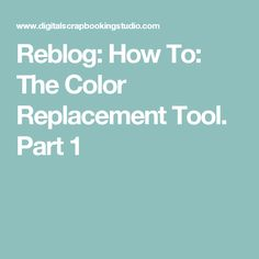 Reblog: How To: The Color Replacement Tool. Part 1