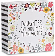Daughter love you more than words Self-Standing Plaque