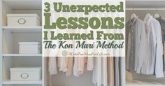The Kon Mari Method teaches us effective decluttering and organizing techniques, and some other unexpected life lessons.