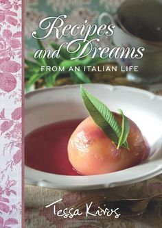 Recipes and Dreams from an Italian Life  by Tessa Kiros