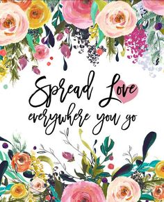 Spread Love Everywhere You Go. Printable poster with flowers.