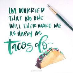 A little taco love for this Tuesday! Great Quotes, Quotes To Live By, Me Quotes, Funny Quotes, Inspirational Quotes, Motivational Quotes, Food Quotes, Famous Quotes, Pretty Words