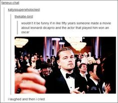 If you're ever feeling down, just remember that you have as many Oscars as Leonardo DiCaprio---- Repinning for that comment!!