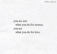 You are what you do for love